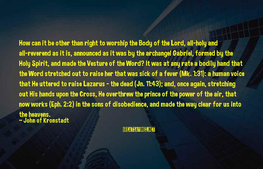 Overthrew Sayings By John Of Kronstadt: How can it be other than right to worship the Body of the Lord, all-holy