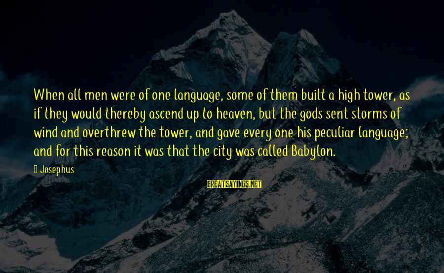 Overthrew Sayings By Josephus: When all men were of one language, some of them built a high tower, as