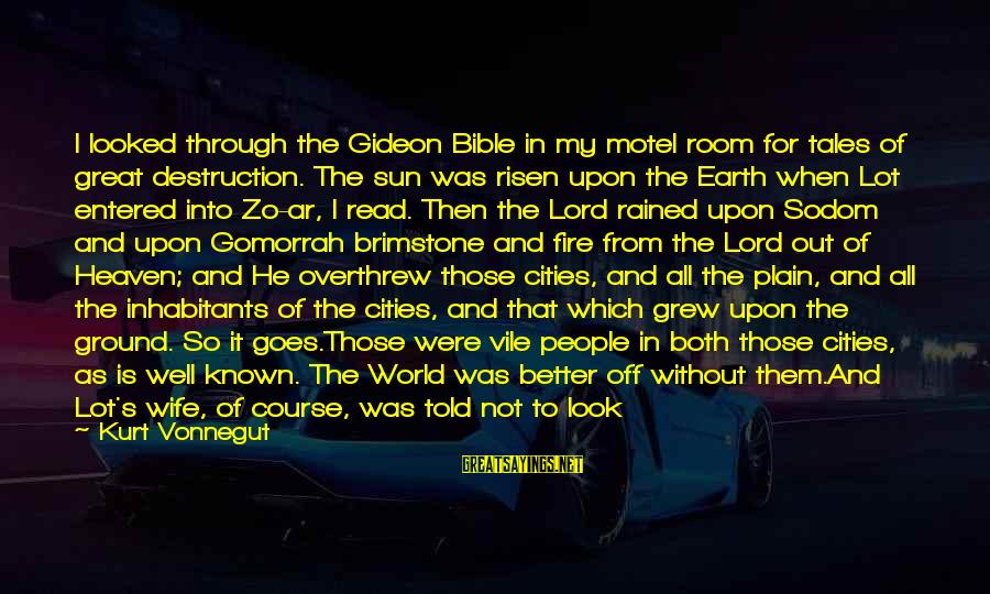 Overthrew Sayings By Kurt Vonnegut: I looked through the Gideon Bible in my motel room for tales of great destruction.