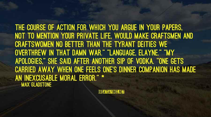 Overthrew Sayings By Max Gladstone: The course of action for which you argue in your papers, not to mention your