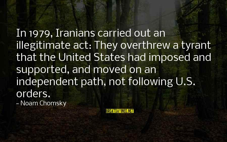 Overthrew Sayings By Noam Chomsky: In 1979, Iranians carried out an illegitimate act: They overthrew a tyrant that the United