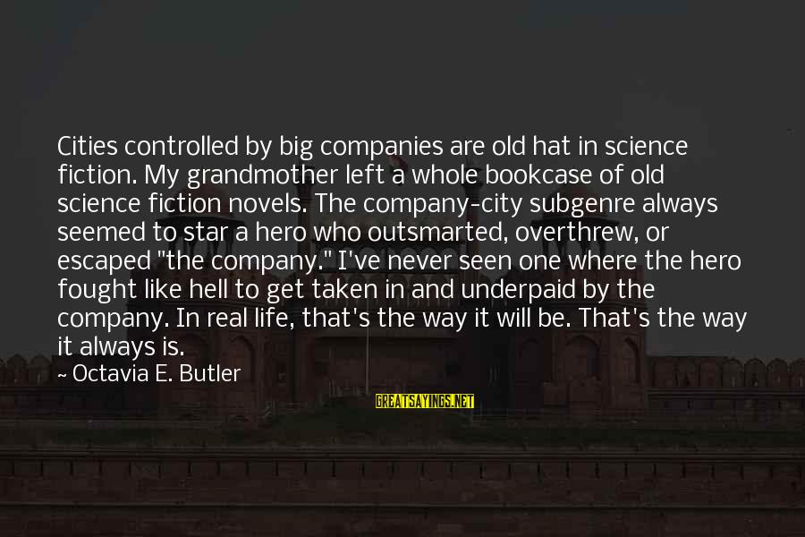 Overthrew Sayings By Octavia E. Butler: Cities controlled by big companies are old hat in science fiction. My grandmother left a