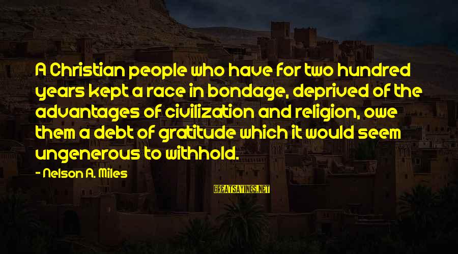 Owe A Debt Of Gratitude Sayings By Nelson A. Miles: A Christian people who have for two hundred years kept a race in bondage, deprived