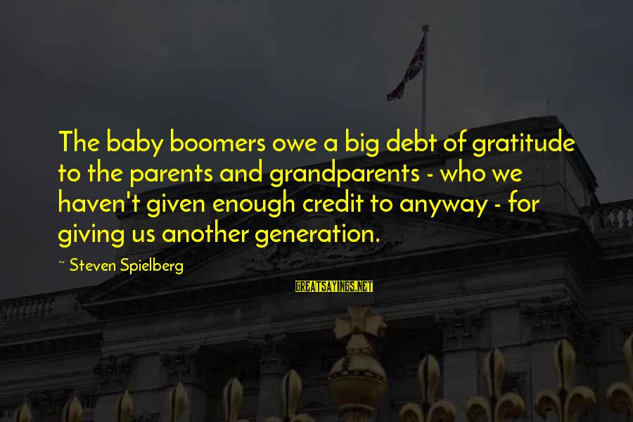 Owe A Debt Of Gratitude Sayings By Steven Spielberg: The baby boomers owe a big debt of gratitude to the parents and grandparents -