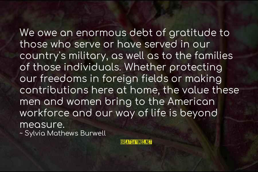 Owe A Debt Of Gratitude Sayings By Sylvia Mathews Burwell: We owe an enormous debt of gratitude to those who serve or have served in