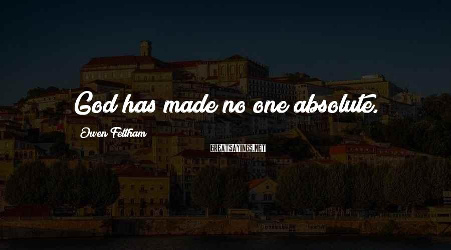 Owen Feltham Sayings: God has made no one absolute.