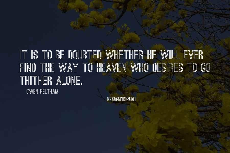Owen Feltham Sayings: It is to be doubted whether he will ever find the way to heaven who