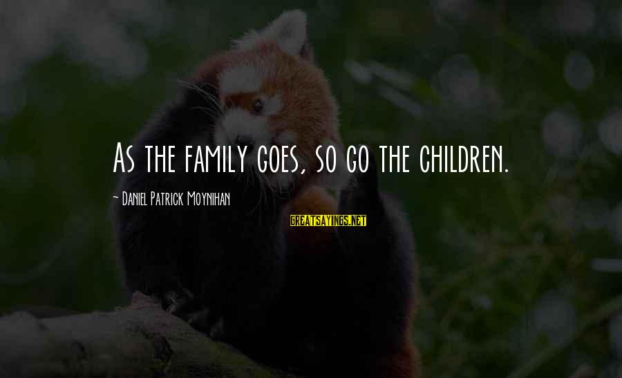 Oxford Health Insurance Sayings By Daniel Patrick Moynihan: As the family goes, so go the children.