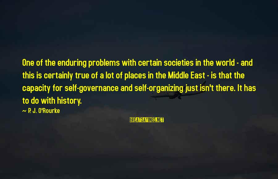 P J O'rourke Sayings By P. J. O'Rourke: One of the enduring problems with certain societies in the world - and this is