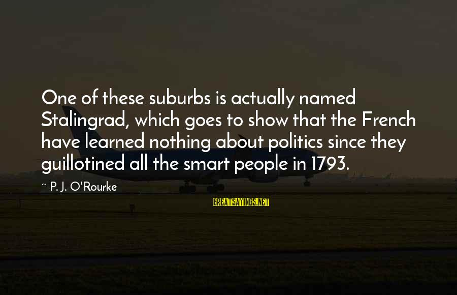 P J O'rourke Sayings By P. J. O'Rourke: One of these suburbs is actually named Stalingrad, which goes to show that the French