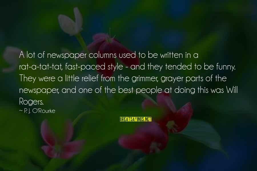 P J O'rourke Sayings By P. J. O'Rourke: A lot of newspaper columns used to be written in a rat-a-tat-tat, fast-paced style -