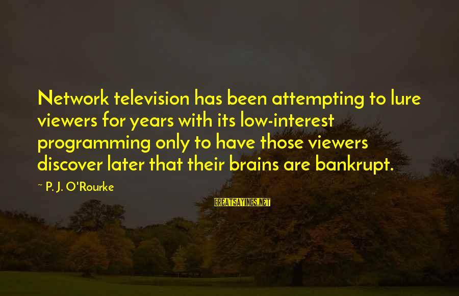 P J O'rourke Sayings By P. J. O'Rourke: Network television has been attempting to lure viewers for years with its low-interest programming only