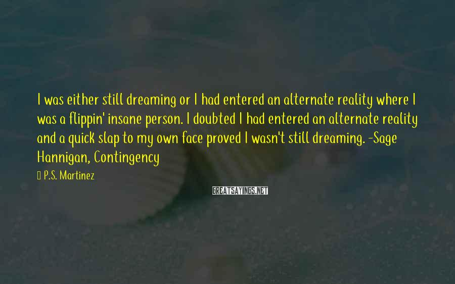 P.S. Martinez Sayings: I was either still dreaming or I had entered an alternate reality where I was