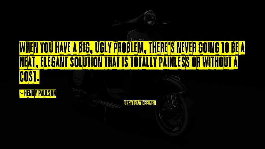 Paan Singh Tomar Sayings By Henry Paulson: When you have a big, ugly problem, there's never going to be a neat, elegant