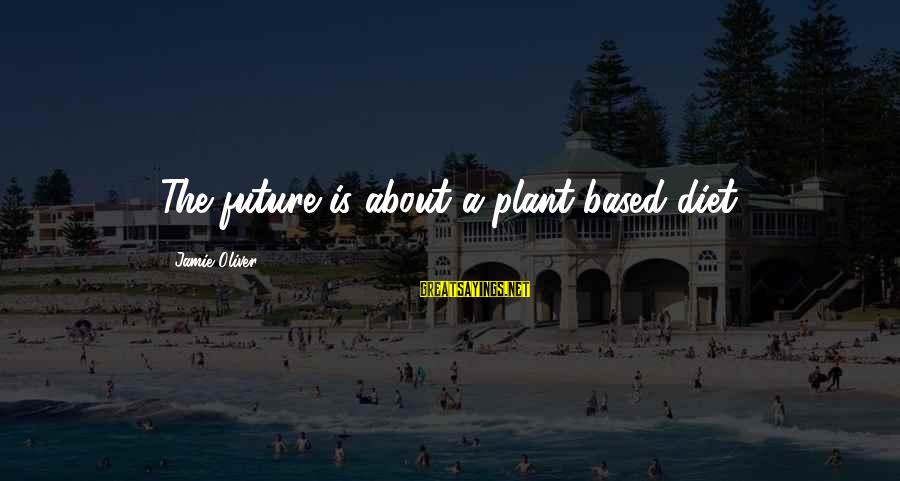 Paan Singh Tomar Sayings By Jamie Oliver: The future is about a plant-based diet.