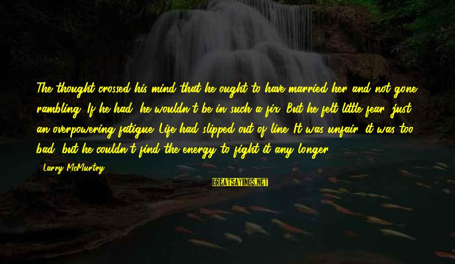 Paan Singh Tomar Sayings By Larry McMurtry: The thought crossed his mind that he ought to have married her and not gone