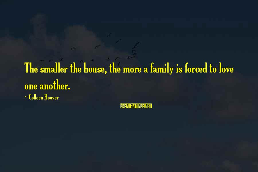 Paani Puri Sayings By Colleen Hoover: The smaller the house, the more a family is forced to love one another.