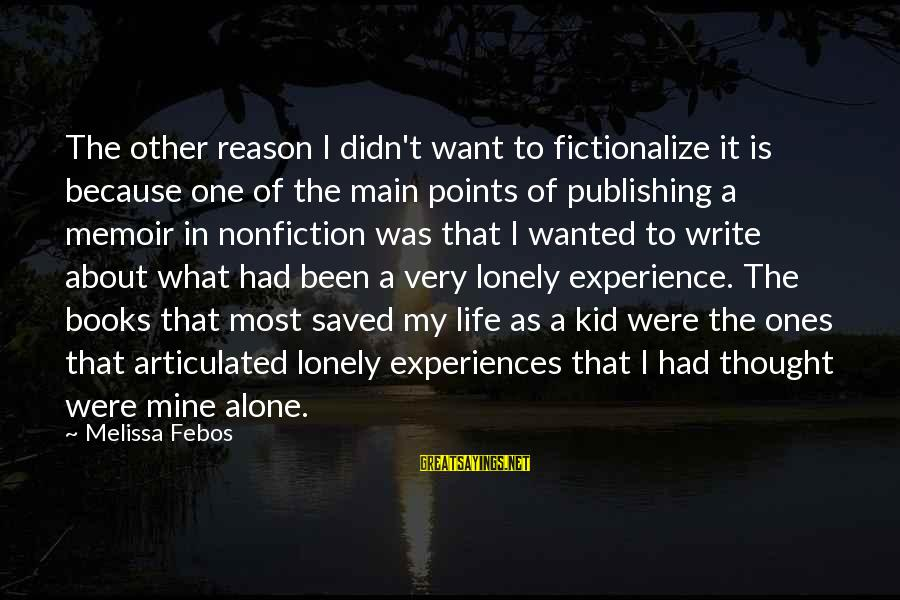 Paani Puri Sayings By Melissa Febos: The other reason I didn't want to fictionalize it is because one of the main