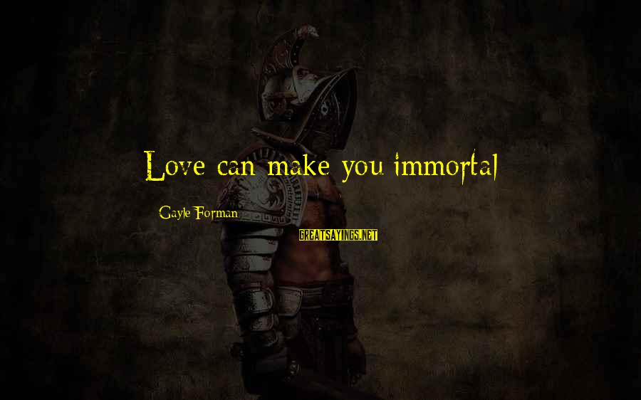 Packing Heat Sayings By Gayle Forman: Love can make you immortal