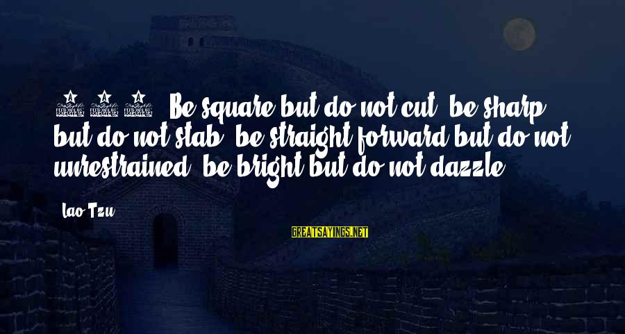 """Paddy Mcguinness Dirty Sayings By Lao-Tzu: 262.""""Be square but do not cut; be sharp but do not stab; be straight forward"""
