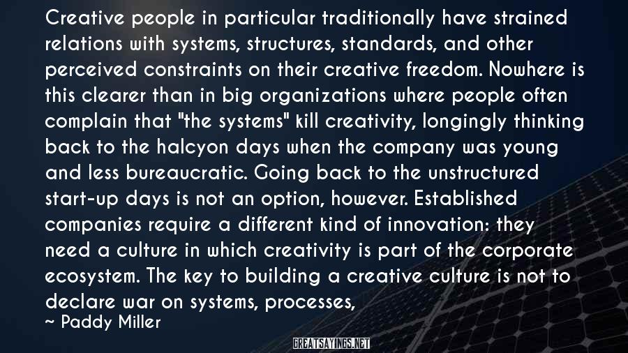 Paddy Miller Sayings: Creative people in particular traditionally have strained relations with systems, structures, standards, and other perceived