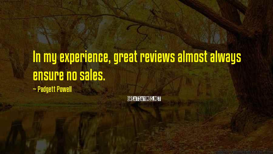 Padgett Powell Sayings: In my experience, great reviews almost always ensure no sales.