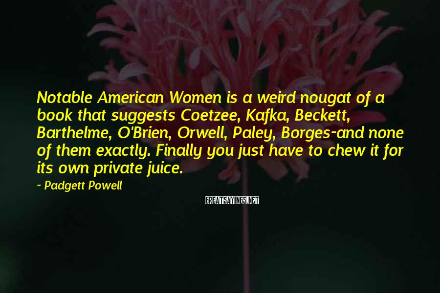 Padgett Powell Sayings: Notable American Women is a weird nougat of a book that suggests Coetzee, Kafka, Beckett,