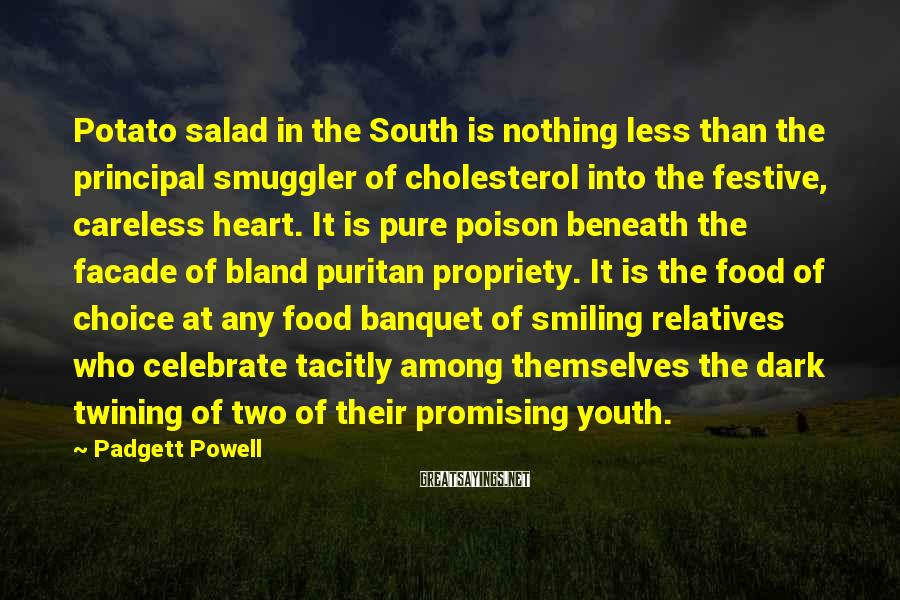 Padgett Powell Sayings: Potato salad in the South is nothing less than the principal smuggler of cholesterol into