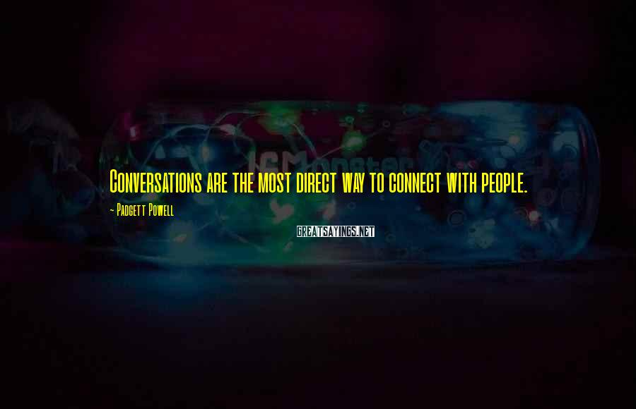 Padgett Powell Sayings: Conversations are the most direct way to connect with people.