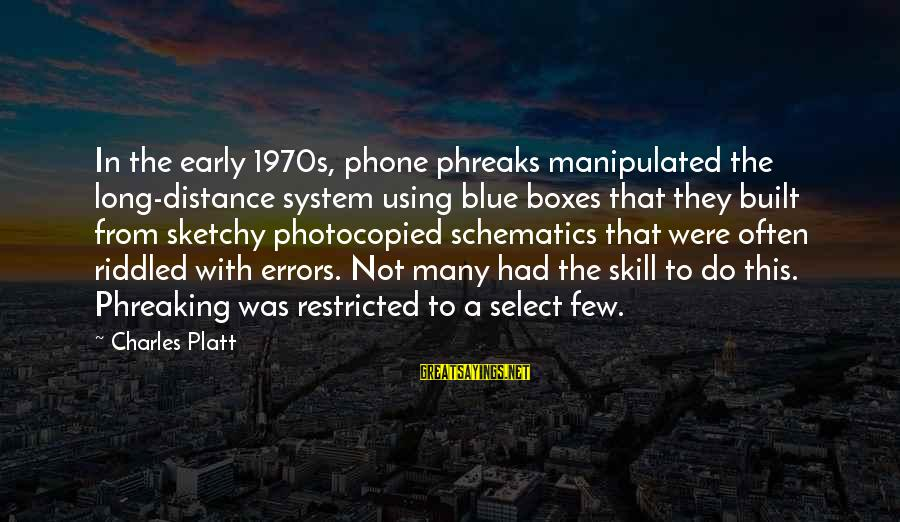 Padma Aon Prakasha Sayings By Charles Platt: In the early 1970s, phone phreaks manipulated the long-distance system using blue boxes that they
