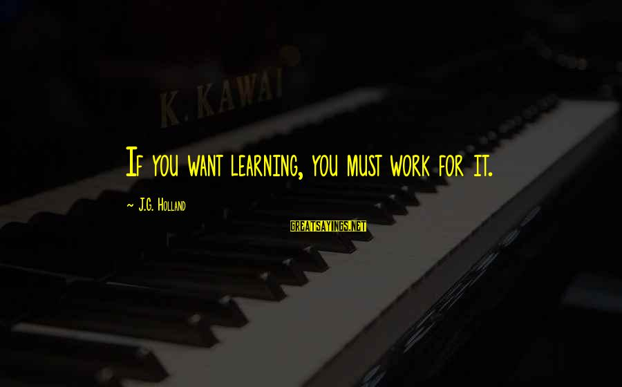 Padma Aon Prakasha Sayings By J.G. Holland: If you want learning, you must work for it.