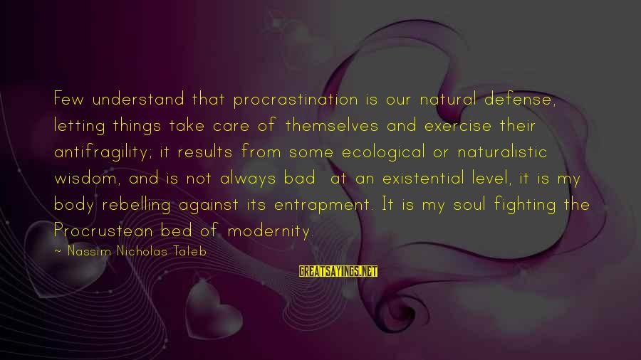 Padma Aon Prakasha Sayings By Nassim Nicholas Taleb: Few understand that procrastination is our natural defense, letting things take care of themselves and