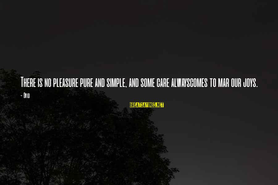Padma Aon Prakasha Sayings By Ovid: There is no pleasure pure and simple, and some care alwayscomes to mar our joys.