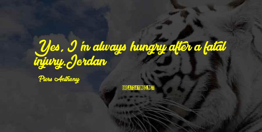 Padma Aon Prakasha Sayings By Piers Anthony: Yes, I'm always hungry after a fatal injury.Jordan