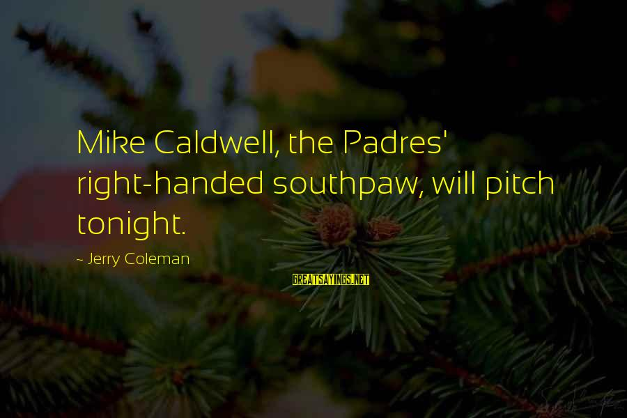 Padres Sayings By Jerry Coleman: Mike Caldwell, the Padres' right-handed southpaw, will pitch tonight.