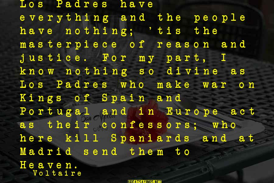 Padres Sayings By Voltaire: Los Padres have everything and the people have nothing; 'tis the masterpiece of reason and