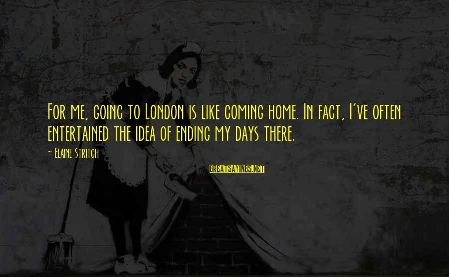 Paesaggio Sayings By Elaine Stritch: For me, going to London is like coming home. In fact, I've often entertained the