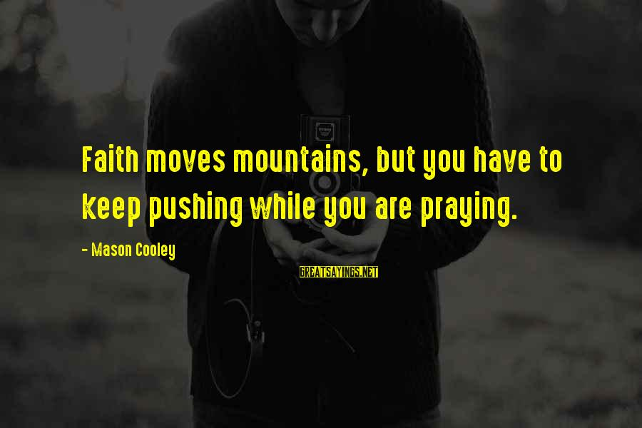 Paesaggio Sayings By Mason Cooley: Faith moves mountains, but you have to keep pushing while you are praying.