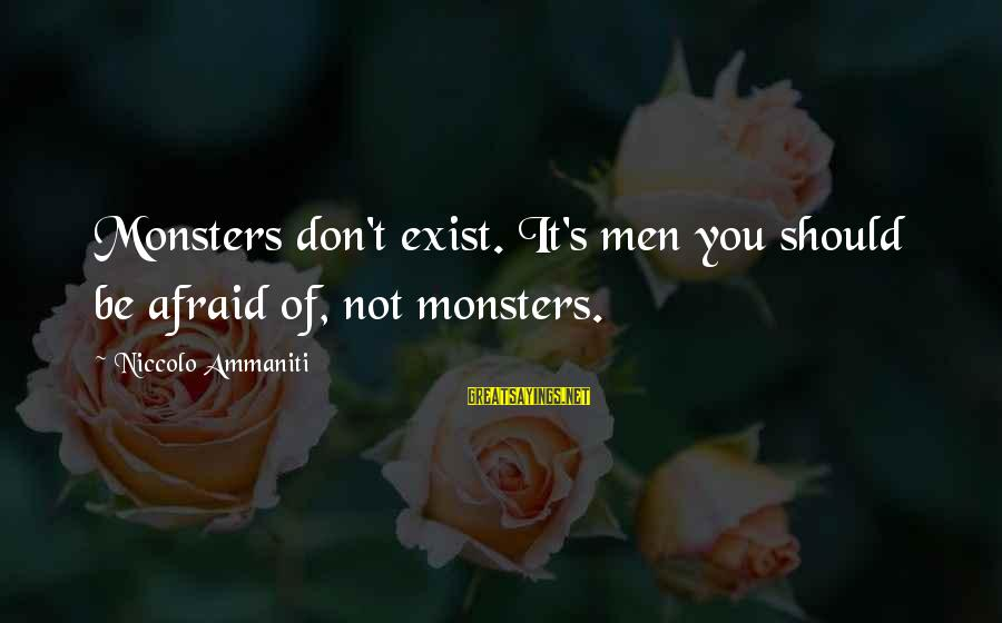 Paesaggio Sayings By Niccolo Ammaniti: Monsters don't exist. It's men you should be afraid of, not monsters.
