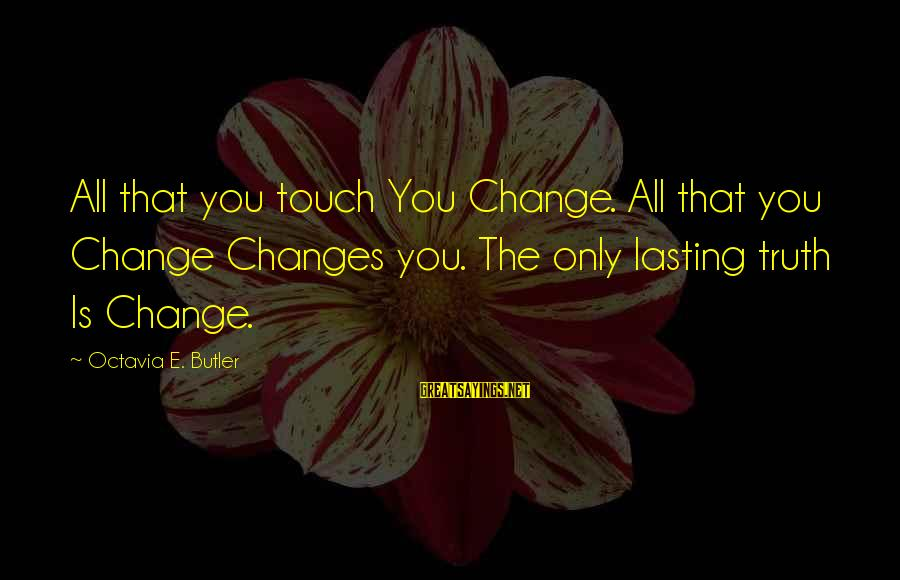Paesaggio Sayings By Octavia E. Butler: All that you touch You Change. All that you Change Changes you. The only lasting