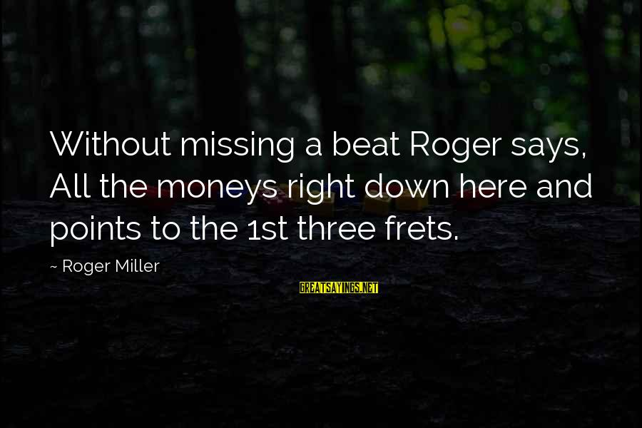 Paesaggio Sayings By Roger Miller: Without missing a beat Roger says, All the moneys right down here and points to
