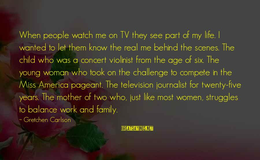 Pageant Sayings By Gretchen Carlson: When people watch me on TV they see part of my life. I wanted to