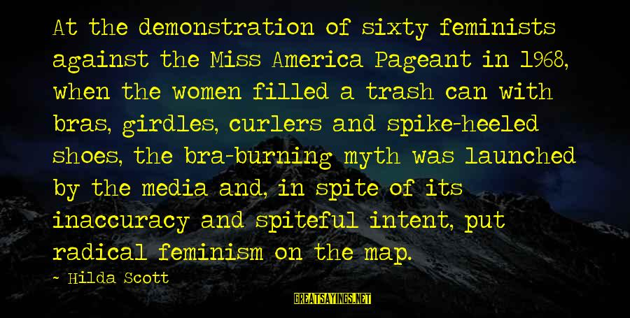 Pageant Sayings By Hilda Scott: At the demonstration of sixty feminists against the Miss America Pageant in 1968, when the