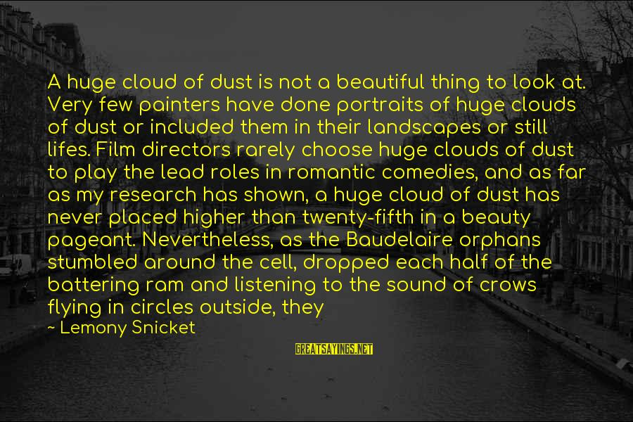 Pageant Sayings By Lemony Snicket: A huge cloud of dust is not a beautiful thing to look at. Very few