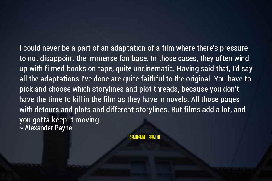 Pages Of Books Sayings By Alexander Payne: I could never be a part of an adaptation of a film where there's pressure