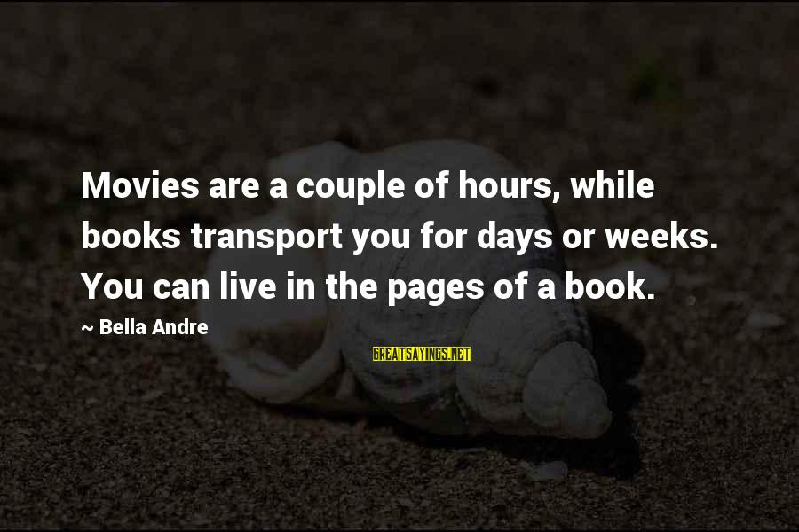 Pages Of Books Sayings By Bella Andre: Movies are a couple of hours, while books transport you for days or weeks. You