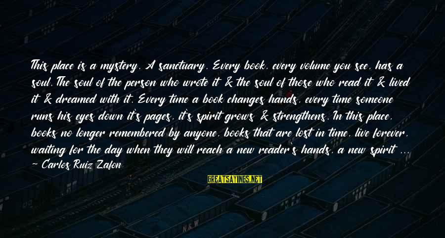 Pages Of Books Sayings By Carlos Ruiz Zafon: This place is a mystery. A sanctuary. Every book, every volume you see, has a