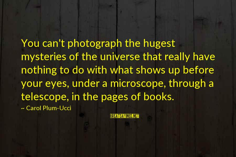 Pages Of Books Sayings By Carol Plum-Ucci: You can't photograph the hugest mysteries of the universe that really have nothing to do