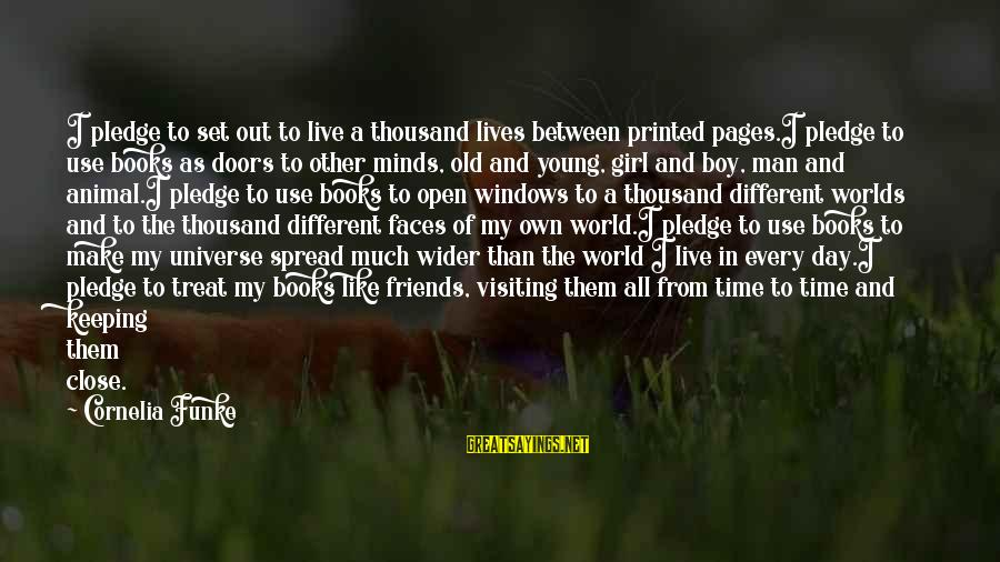 Pages Of Books Sayings By Cornelia Funke: I pledge to set out to live a thousand lives between printed pages.I pledge to