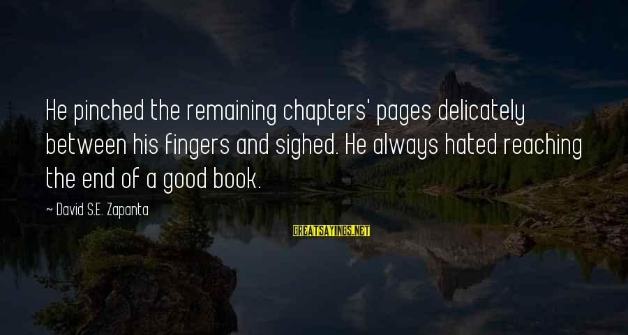Pages Of Books Sayings By David S.E. Zapanta: He pinched the remaining chapters' pages delicately between his fingers and sighed. He always hated